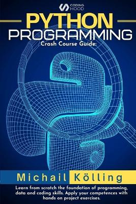Python programming: Crash Course guide: learn from scratch fundation of programming, data and coding skills. Apply your competences with hand on project exercises. by Michail Koelling