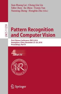 Pattern Recognition and Computer Vision: First Chinese Conference, PRCV 2018, Guangzhou, China, November 23-26, 2018, Proceedings, Part IV by Jian-Huang Lai