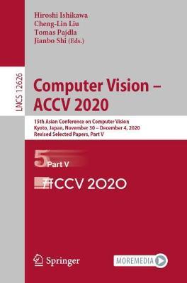 Computer Vision - ACCV 2020: 15th Asian Conference on Computer Vision, Kyoto, Japan, November 30 - December 4, 2020, Revised Selected Papers, Part V by Hiroshi Ishikawa