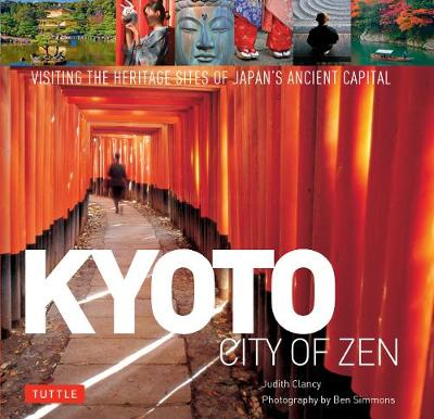 Kyoto City of Zen: Visiting the Heritage Sites of Japan's Ancient Capital by Judith Clancy