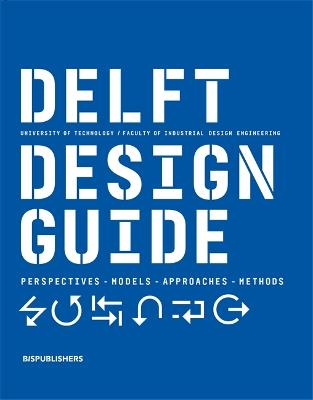 Delft Design Guide (revised edition): Perspectives - Models - Approaches - Methods by Annemiek van Boeijen