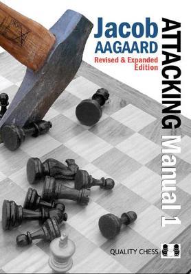 The Attacking Manual: Basic Principles: v. 2 by Grandmaster Jacob Aagaard
