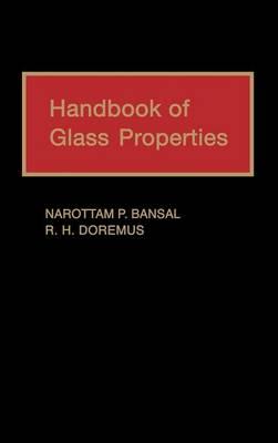 Handbook of Glass Properties by Narottam P. Bansal