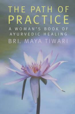 The Path of Practice: A Woman's Book of Ayurvedic Healing by Maya Tiwari