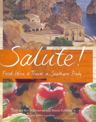 Salute!: Food, Wine and Travel in Southern Italy by Gail Donovan