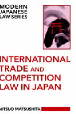 International Trade and Competition Law in Japan by Mitsuo Matsushita