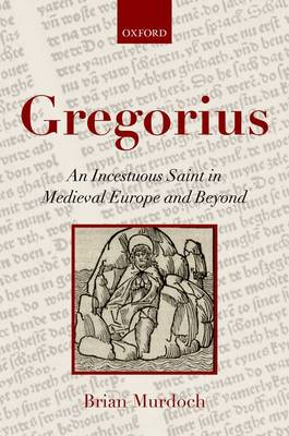 Gregorius: An Incestuous Saint in Medieval Europe and Beyond by Brian Murdoch