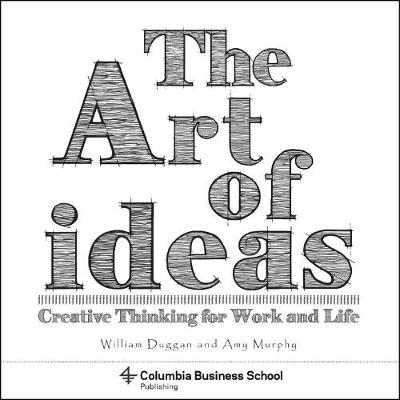 The Art of Ideas: Creative Thinking for Work and Life book