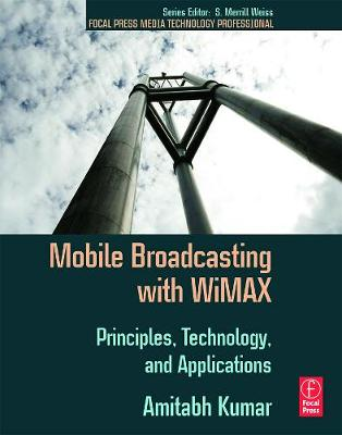 Mobile Broadcasting with WiMAX by Amitabh Kumar
