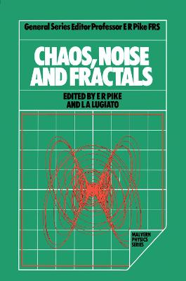 Chaos, Noise and Fractals by E. Roy Pike
