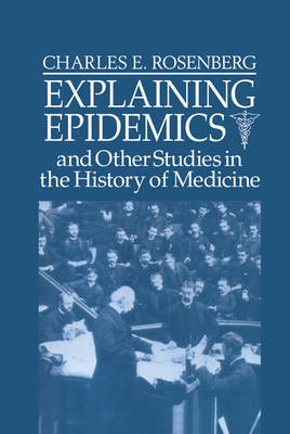 Explaining Epidemics by Charles E. Rosenberg