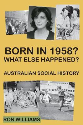 Born in 1958? What else happened? by Ron Williams