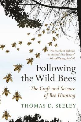 Following the Wild Bees: The Craft and Science of Bee Hunting by Thomas D. Seeley