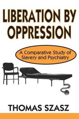 Liberation by Oppression by Thomas Szasz