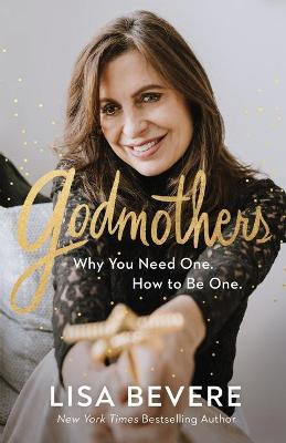 Godmothers: Why You Need One. How to Be One. by Lisa Bevere