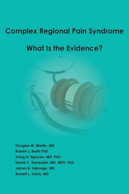 Complex Regional Pain Syndrome - What Is the Evidence? by Douglas W Martin