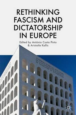 Rethinking Fascism and Dictatorship in Europe by Antonio Costa Pinto