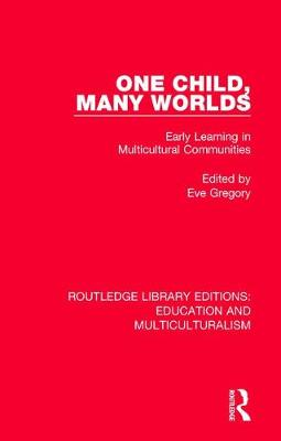 One Child, Many Worlds: Early Learning in Multicultural Communities by Eve Gregory