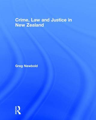 Crime, Law and Justice in New Zealand by Greg Newbold