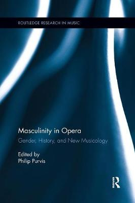 Masculinity in Opera by Philip Purvis