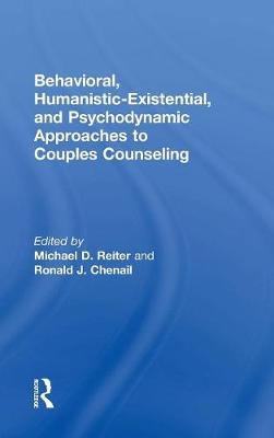Behavioral, Humanistic-Existential, and Psychodynamic Approaches to Couples Counseling by Michael D. Reiter