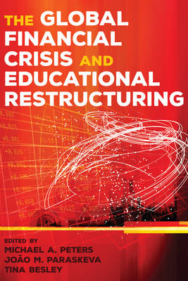 The Global Financial Crisis and Educational Restructuring by Michael A. Peters