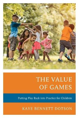 The Value of Games: Putting Play Back into Practice for Children book