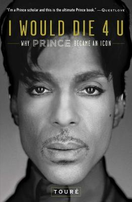 I Would Die 4 U: Why Prince Became an Icon book