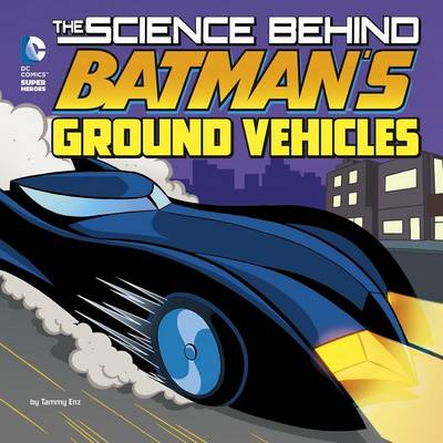 The Science Behind Batman's Ground Vehicles by Tammy Enz