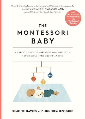 The Montessori Baby: A Parent's Guide to Nurturing Your Baby with Love, Respect, and Understanding by Simone Davies