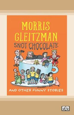 Snot Chocolate by Morris Gleitzman