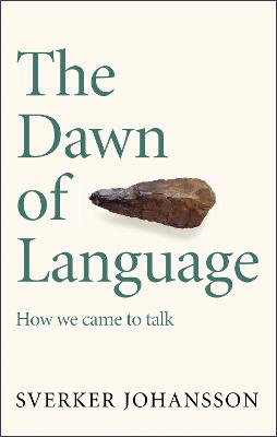 The Dawn of Language: The story of how we came to talk by Sverker Johansson
