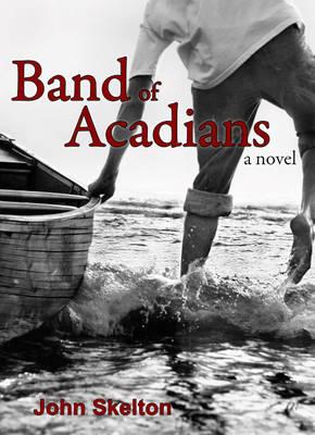 Band of Acadians by John Skelton