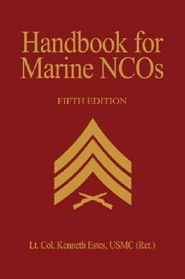 Handbook for Marine NCO's, 5th Ed. by Lt. Col. Kenneth W. Estes USMC (Ret.)