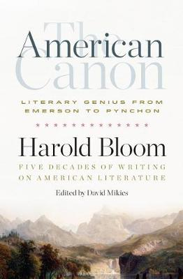 The American Canon: Literary Genius from Emerson to Pynchon by HAROLD BLOOM
