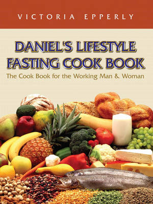 Daniel's Lifestyle Fasting Cook Book book