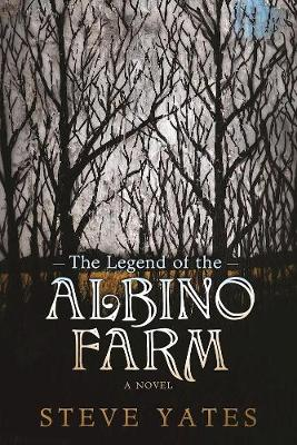 The Legend of the Albino Farm by Steve Yates