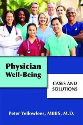 Physician Well-Being: Cases and Solutions by Peter Yellowlees