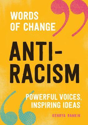 Anti-racism: Powerful Voices, Inspiring Ideas by Kenrya Rankin
