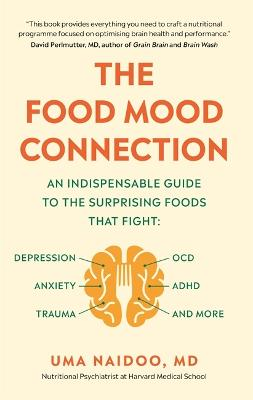 The Food Mood Connection by Dr Dr Uma Naidoo