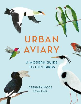 Urban Aviary: A modern guide to city birds by Stephen Moss