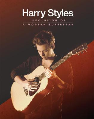 Harry Styles: Evolution of a Modern Superstar by Malcolm Croft