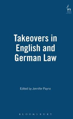 Takeovers in English and German Law by Jennifer Payne