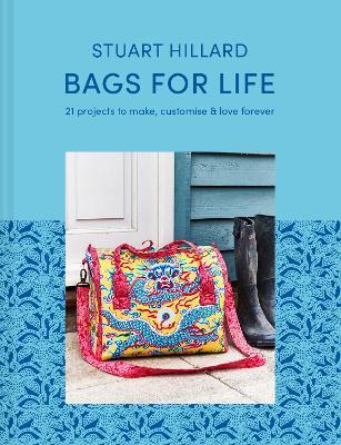 Bags for Life: 21 projects to make, customise and love for ever by Stuart Hillard