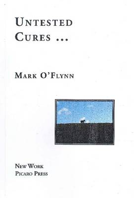 Untested Cures for Modern Day Ailments by Mark O'Flynn