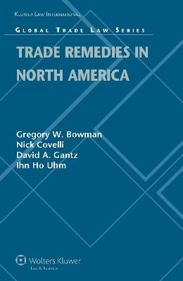 Trade Remedies in North America by David Gantz