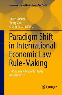 Paradigm Shift in International Economic Law Rule-Making: TPP as a New Model for Trade Agreements? by Julien Chaisse