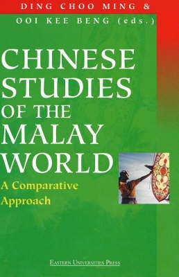 Chinese Studies of the Malay World: A Comparative Approach by Ding Choo Ming