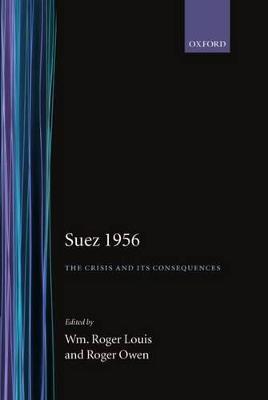 Suez 1956 by Wm Roger Louis