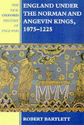 England under the Norman and Angevin Kings by Robert Bartlett